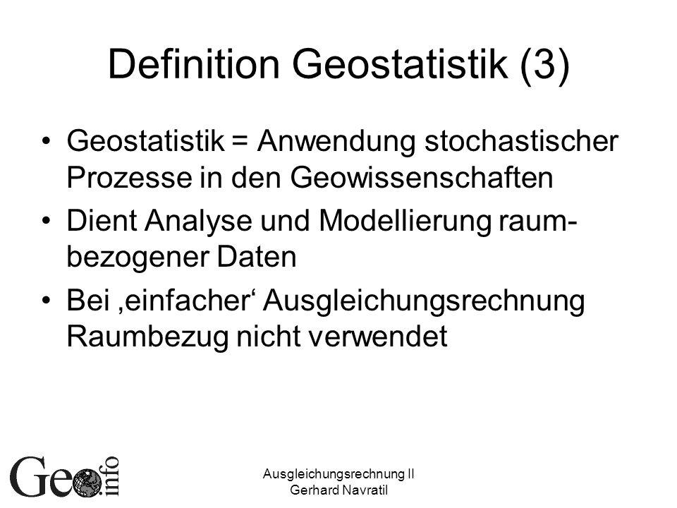 Ausgleichungsrechnung II Gerhard Navratil Zufallsprozess Z(t) Ist eine Zufallsvariable Nach einem Parameter t geordnet (meist nach der Zeit) Besitzt somit statistische Verteilung und zeitliche Struktur (=Abhängigkeit) Abhängigkeit beschrieben durch Kovarianzfunktion
