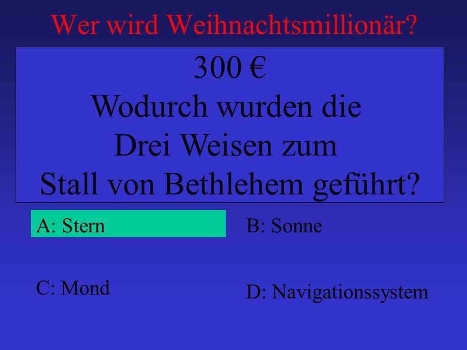 Wer wird Weihnachtsmillionär? A: SternB: Sonne C: Mond D: Navigationssystem 300 Wodurch wurden die Drei Weisen zum Stall von Bethlehem geführt?