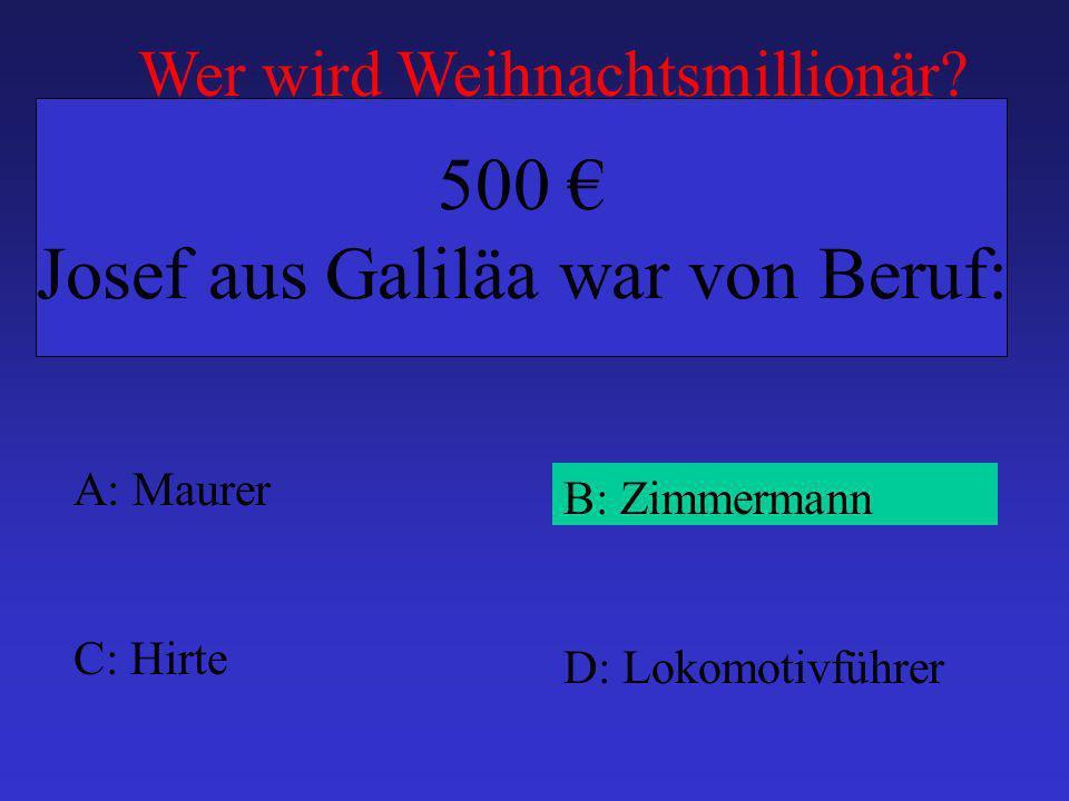 A: Maurer B: Zimmermann C: Hirte D: Lokomotivführer 500 Josef aus Galiläa war von Beruf: Wer wird Weihnachtsmillionär?