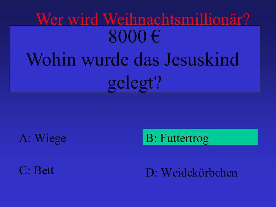 A: WiegeB: Futtertrog C: Bett D: Weidekörbchen 8000 Wohin wurde das Jesuskind gelegt.