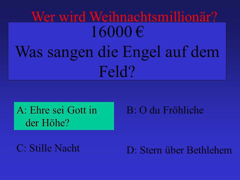 A: Ehre sei Gott in der Höhe? B: O du Fröhliche C: Stille Nacht D: Stern über Bethlehem 16000 Was sangen die Engel auf dem Feld? Wer wird Weihnachtsmi