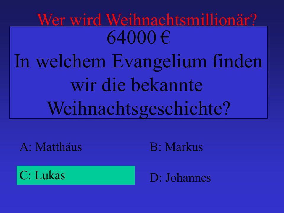A: MatthäusB: Markus C: Lukas D: Johannes 64000 In welchem Evangelium finden wir die bekannte Weihnachtsgeschichte.