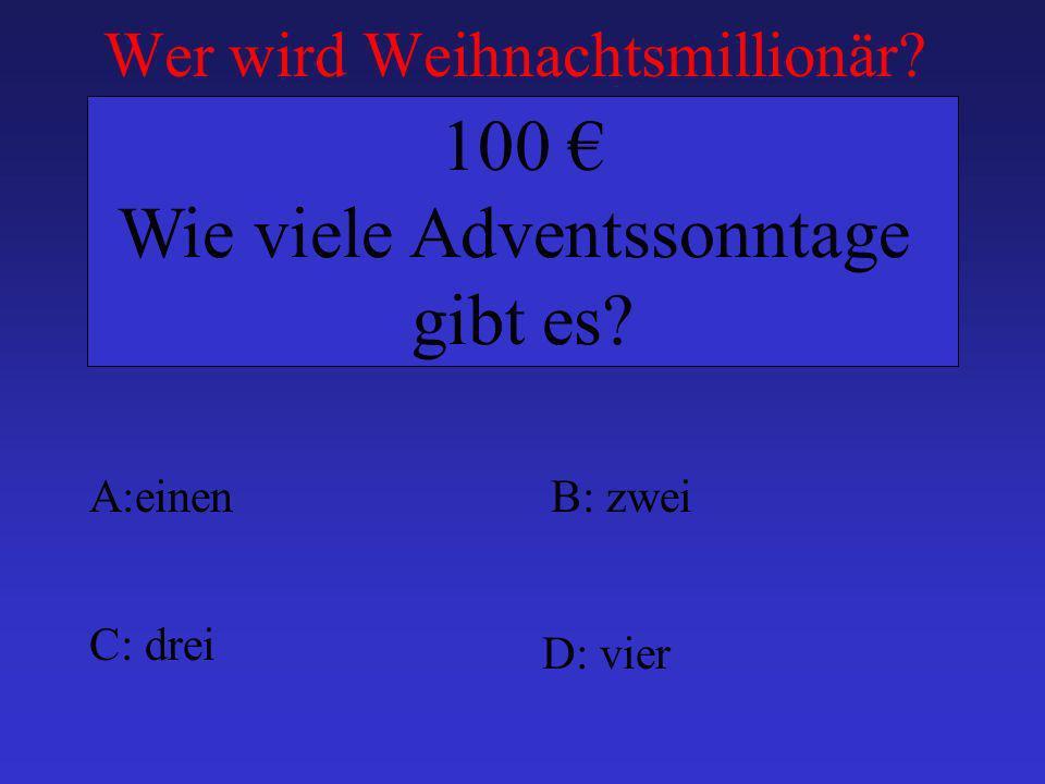 Wer wird Weihnachtsmillionär? A:einenB: zwei C: drei D: vier 100 Wie viele Adventssonntage gibt es?