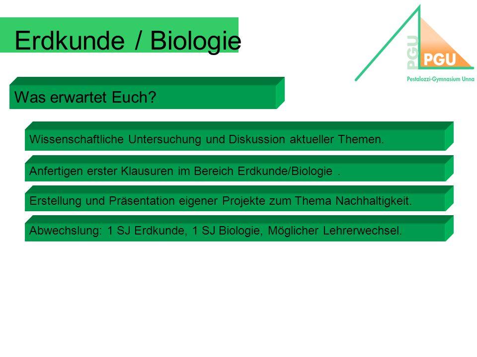 Was erwartet Euch? Wissenschaftliche Untersuchung und Diskussion aktueller Themen. Anfertigen erster Klausuren im Bereich Erdkunde/Biologie. Erstellun