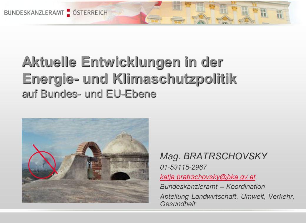 Aktuelle Entwicklungen in der Energie- und Klimaschutzpolitik auf Bundes- und EU-Ebene Mag. BRATRSCHOVSKY 01-53115-2967 katja.bratrschovsky@bka.gv.at
