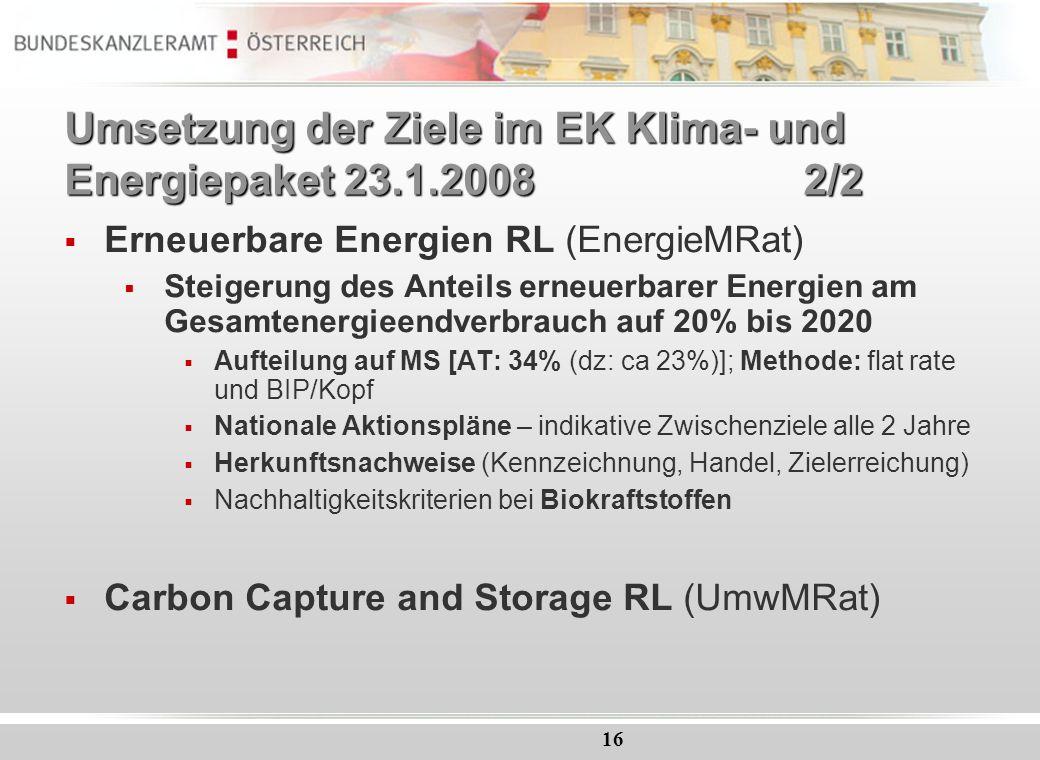 16 Umsetzung der Ziele im EK Klima- und Energiepaket 23.1.20082/2 Erneuerbare Energien RL (EnergieMRat) Steigerung des Anteils erneuerbarer Energien a