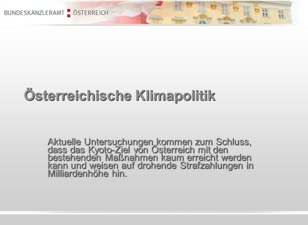 Österreichische Klimapolitik Aktuelle Untersuchungen kommen zum Schluss, dass das Kyoto-Ziel von Österreich mit den bestehenden Maßnahmen kaum erreich