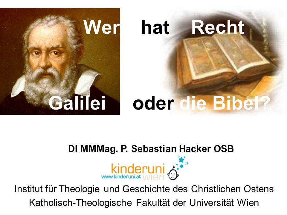 Institut für Theologie und Geschichte des Christlichen Ostens Katholisch-Theologische Fakultät der Universität Wien Wer hat Recht Galilei oder die Bib