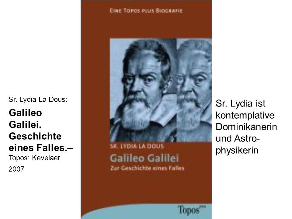 Sr. Lydia La Dous: Galileo Galilei. Geschichte eines Falles.– Topos: Kevelaer 2007 Sr. Lydia ist kontemplative Dominikanerin und Astro- physikerin