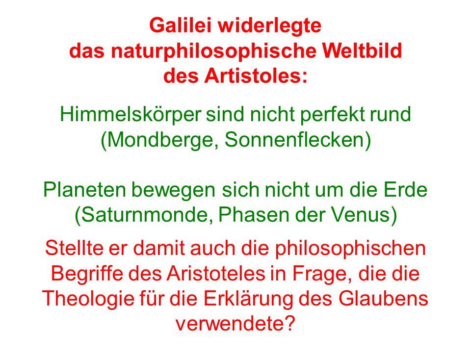 Galilei widerlegte das naturphilosophische Weltbild des Artistoles: Stellte er damit auch die philosophischen Begriffe des Aristoteles in Frage, die d