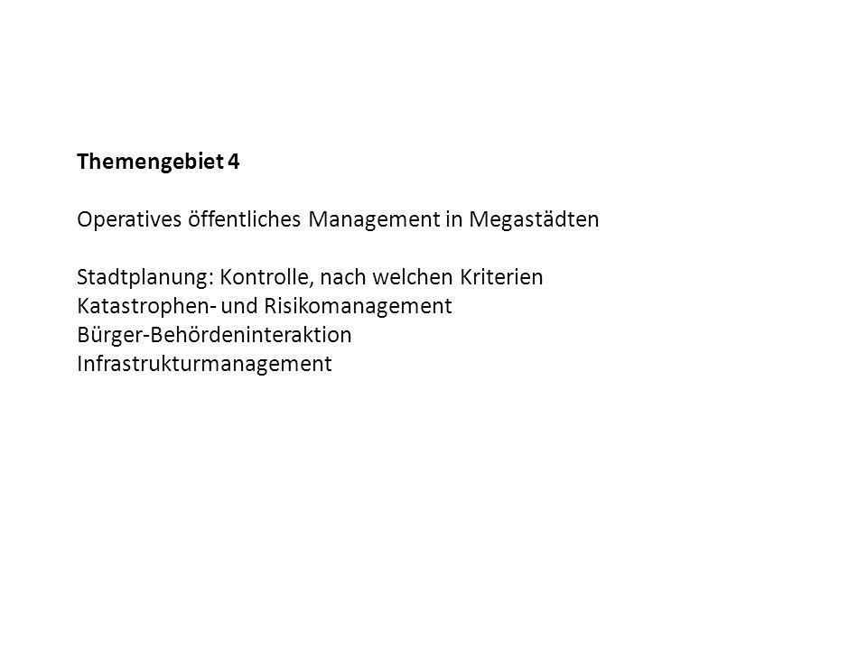 Themengebiet 4 Operatives öffentliches Management in Megastädten Stadtplanung: Kontrolle, nach welchen Kriterien Katastrophen- und Risikomanagement Bü
