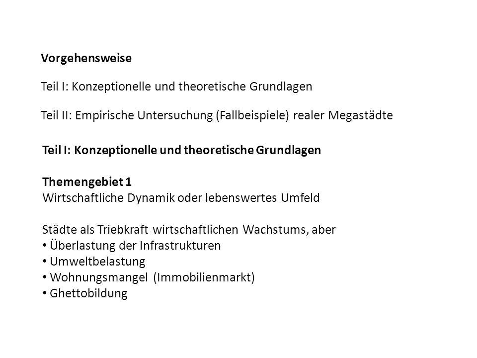 Vorgehensweise Teil I: Konzeptionelle und theoretische Grundlagen Teil II: Empirische Untersuchung (Fallbeispiele) realer Megastädte Teil I: Konzeptio