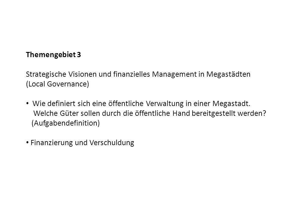 Themengebiet 4 Operatives öffentliches Management in Megastädten Stadtplanung: Kontrolle, nach welchen Kriterien Katastrophen- und Risikomanagement Bürger-Behördeninteraktion Infrastrukturmanagement