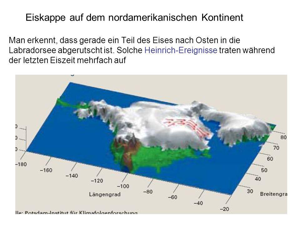 Eiskappe auf dem nordamerikanischen Kontinent Man erkennt, dass gerade ein Teil des Eises nach Osten in die Labradorsee abgerutscht ist. Solche Heinri