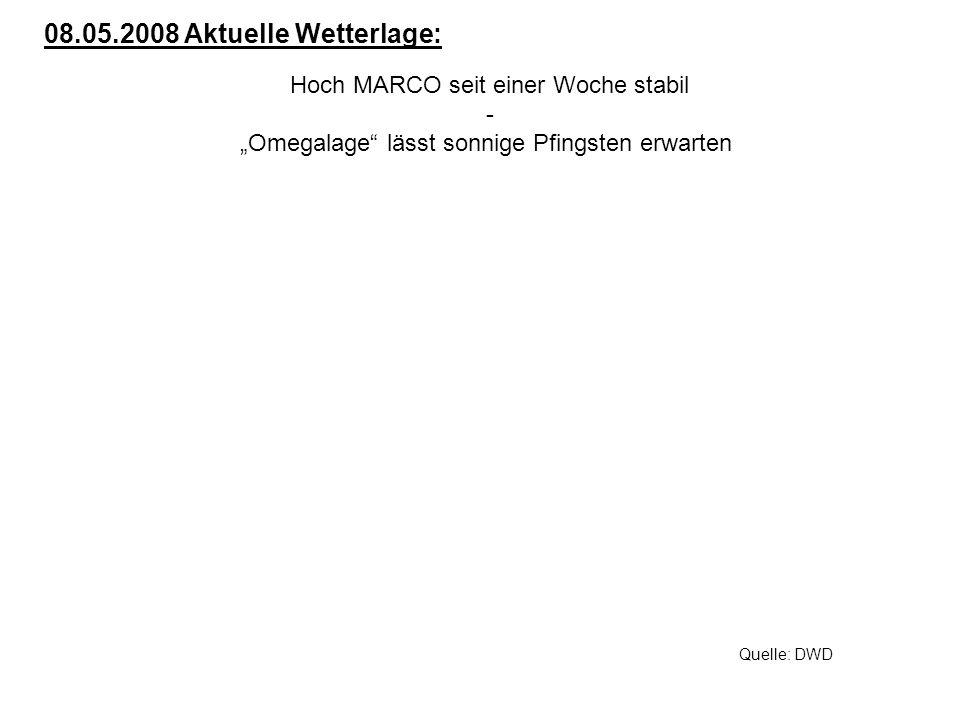 Hoch MARCO seit einer Woche stabil - Omegalage lässt sonnige Pfingsten erwarten 08.05.2008 Aktuelle Wetterlage: Quelle: DWD