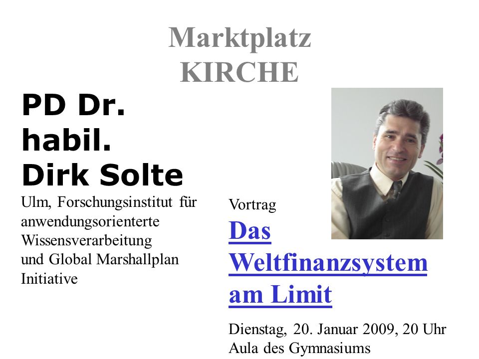 Marktplatz KIRCHE Vortrag Das Weltfinanzsystem am Limit Dienstag, 20.