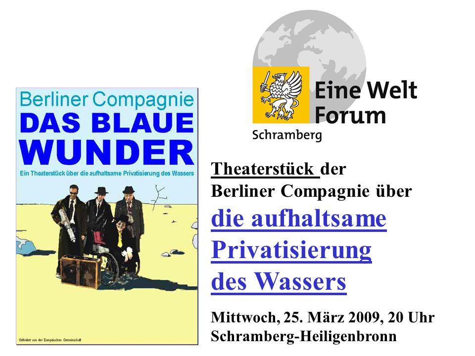 Theaterstück der Berliner Compagnie über die aufhaltsame Privatisierung des Wassers Mittwoch, 25.