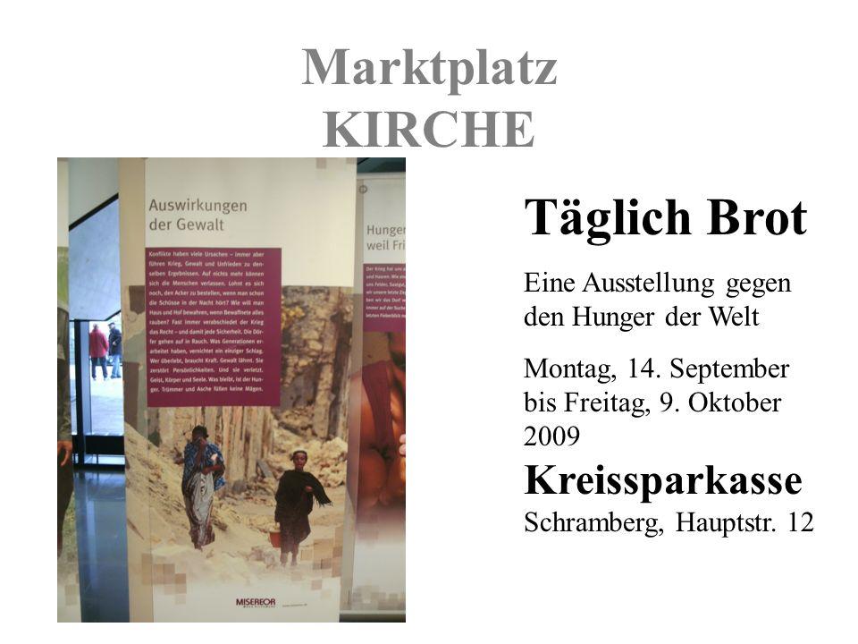 Marktplatz KIRCHE Täglich Brot Eine Ausstellung gegen den Hunger der Welt Montag, 14.