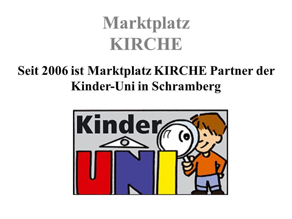 Marktplatz KIRCHE Seit 2006 ist Marktplatz KIRCHE Partner der Kinder-Uni in Schramberg