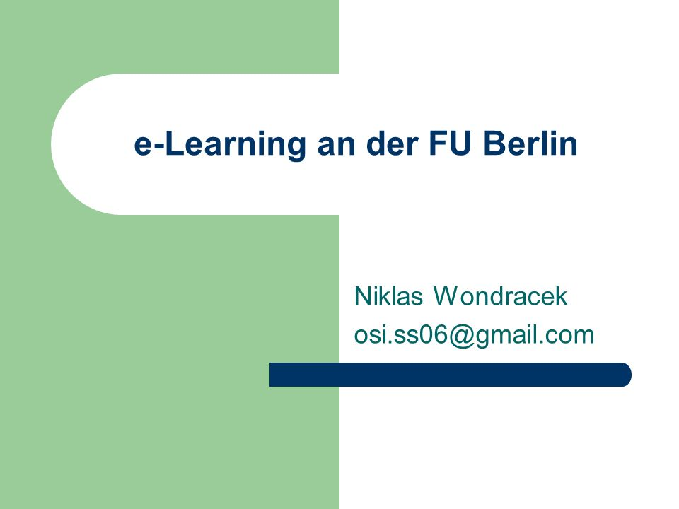 e-Learning an der FU Berlin Niklas Wondracek osi.ss06@gmail.com