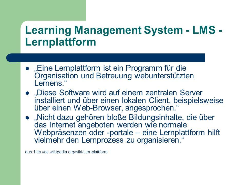 Learning Management System - LMS - Lernplattform Eine Lernplattform ist ein Programm für die Organisation und Betreuung webunterstützten Lernens.