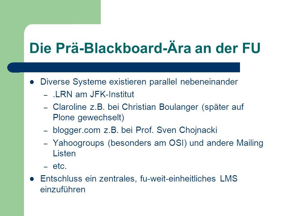 Die Prä-Blackboard-Ära an der FU Diverse Systeme existieren parallel nebeneinander –.LRN am JFK-Institut – Claroline z.B.