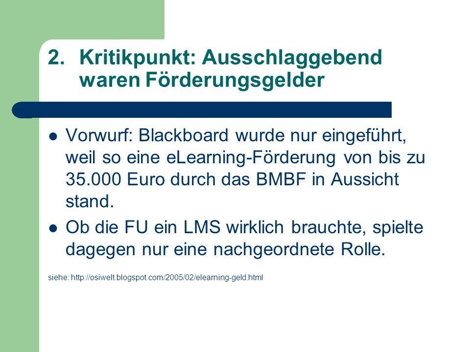 2.Kritikpunkt: Ausschlaggebend waren Förderungsgelder Vorwurf: Blackboard wurde nur eingeführt, weil so eine eLearning-Förderung von bis zu 35.000 Euro durch das BMBF in Aussicht stand.