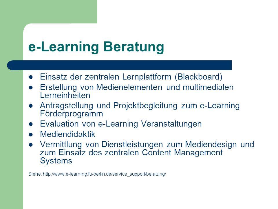 e-Learning Beratung Einsatz der zentralen Lernplattform (Blackboard) Erstellung von Medienelementen und multimedialen Lerneinheiten Antragstellung und Projektbegleitung zum e-Learning Förderprogramm Evaluation von e-Learning Veranstaltungen Mediendidaktik Vermittlung von Dienstleistungen zum Mediendesign und zum Einsatz des zentralen Content Management Systems Siehe: http://www.e-learning.fu-berlin.de/service_support/beratung/