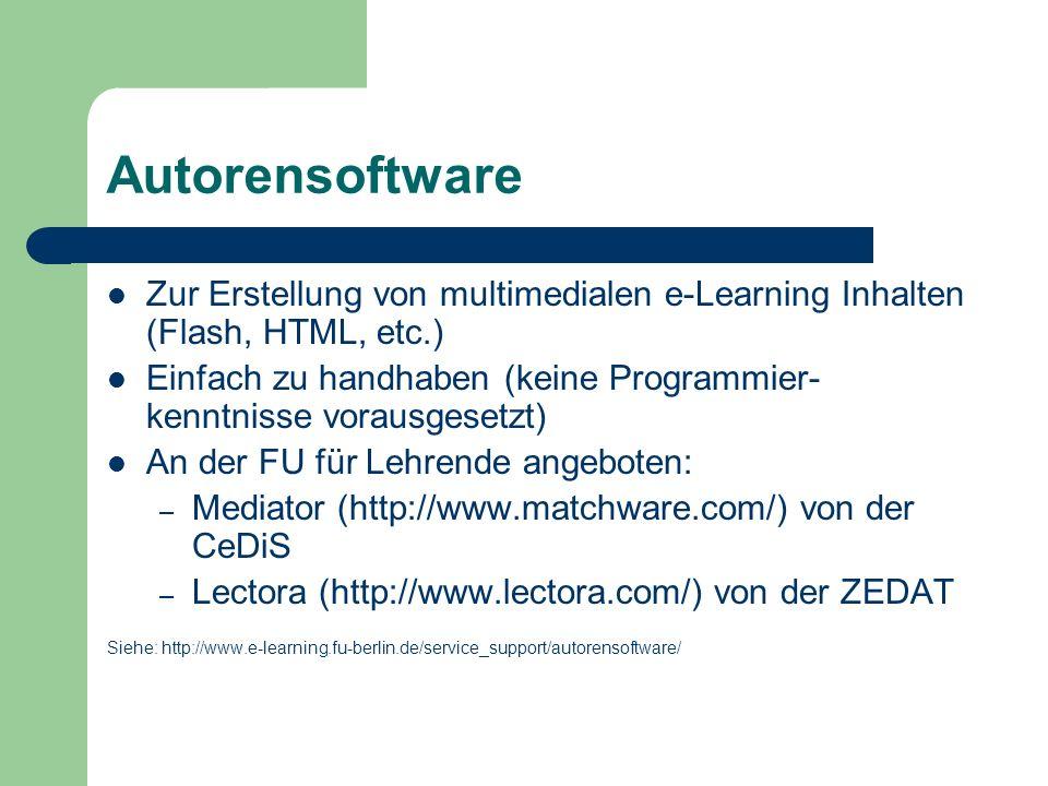 Autorensoftware Zur Erstellung von multimedialen e-Learning Inhalten (Flash, HTML, etc.) Einfach zu handhaben (keine Programmier- kenntnisse vorausgesetzt) An der FU für Lehrende angeboten: – Mediator (http://www.matchware.com/) von der CeDiS – Lectora (http://www.lectora.com/) von der ZEDAT Siehe: http://www.e-learning.fu-berlin.de/service_support/autorensoftware/