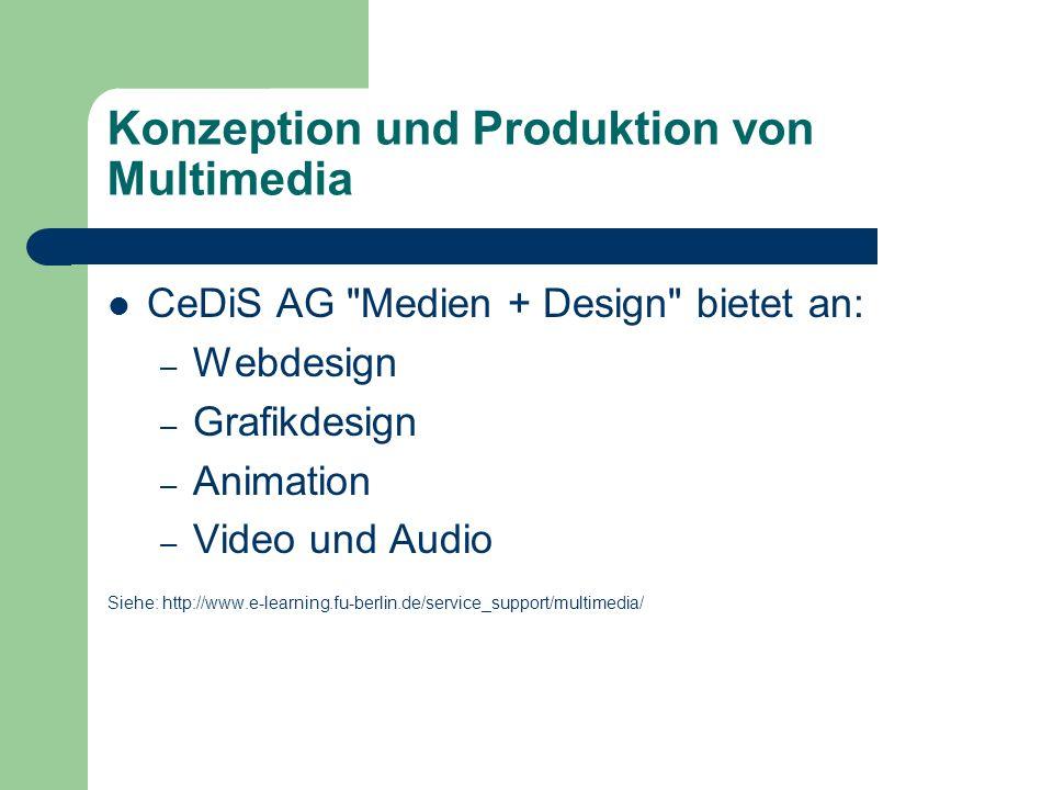 Konzeption und Produktion von Multimedia CeDiS AG Medien + Design bietet an: – Webdesign – Grafikdesign – Animation – Video und Audio Siehe: http://www.e-learning.fu-berlin.de/service_support/multimedia/