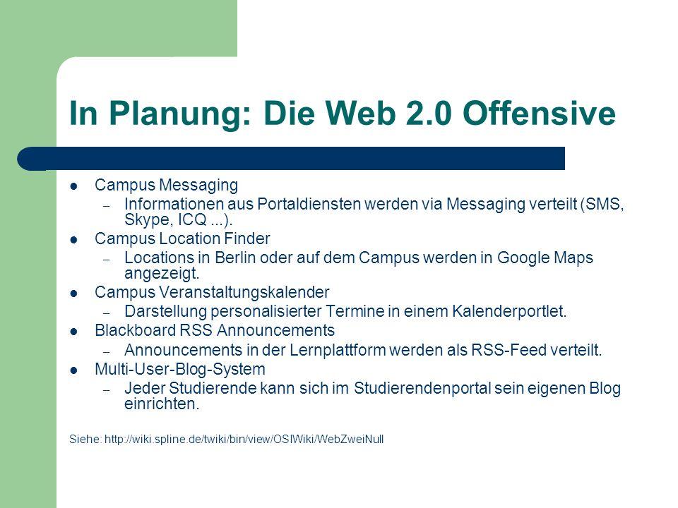 In Planung: Die Web 2.0 Offensive Campus Messaging – Informationen aus Portaldiensten werden via Messaging verteilt (SMS, Skype, ICQ...).