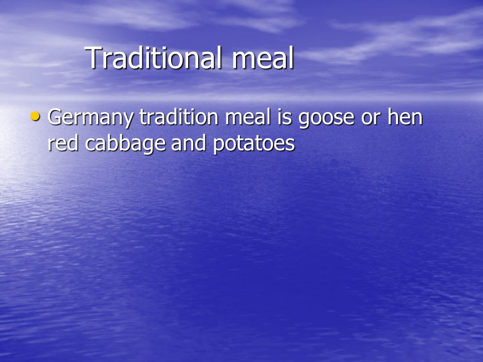 Traditional meal Traditional meal Germany tradition meal is goose or hen red cabbage and potatoes Germany tradition meal is goose or hen red cabbage and potatoes