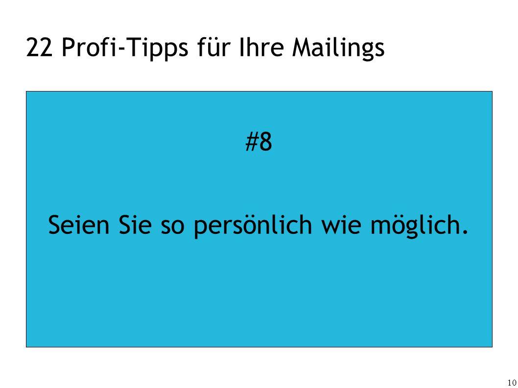 10 22 Profi-Tipps für Ihre Mailings #8 Seien Sie so persönlich wie möglich.