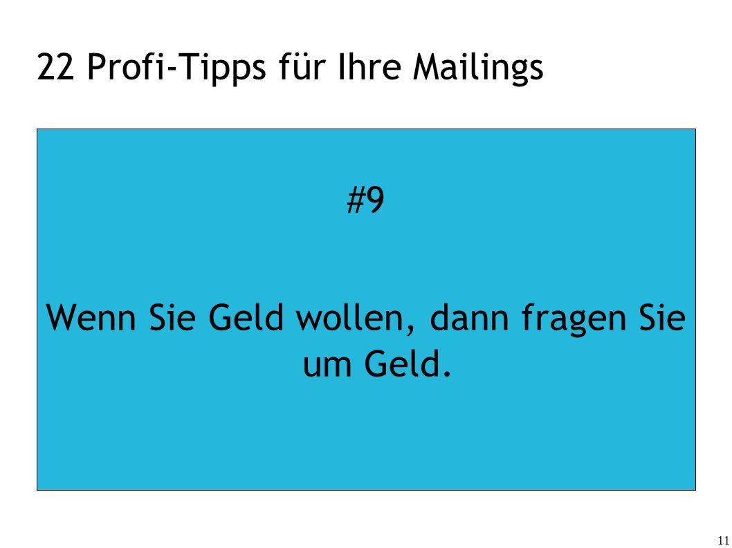 11 22 Profi-Tipps für Ihre Mailings #9 Wenn Sie Geld wollen, dann fragen Sie um Geld.