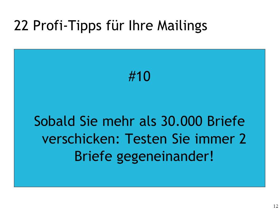 12 22 Profi-Tipps für Ihre Mailings #10 Sobald Sie mehr als 30.000 Briefe verschicken: Testen Sie immer 2 Briefe gegeneinander!