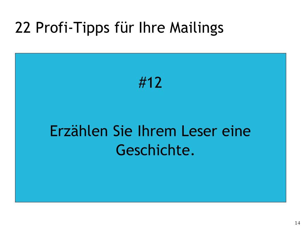 14 22 Profi-Tipps für Ihre Mailings #12 Erzählen Sie Ihrem Leser eine Geschichte.