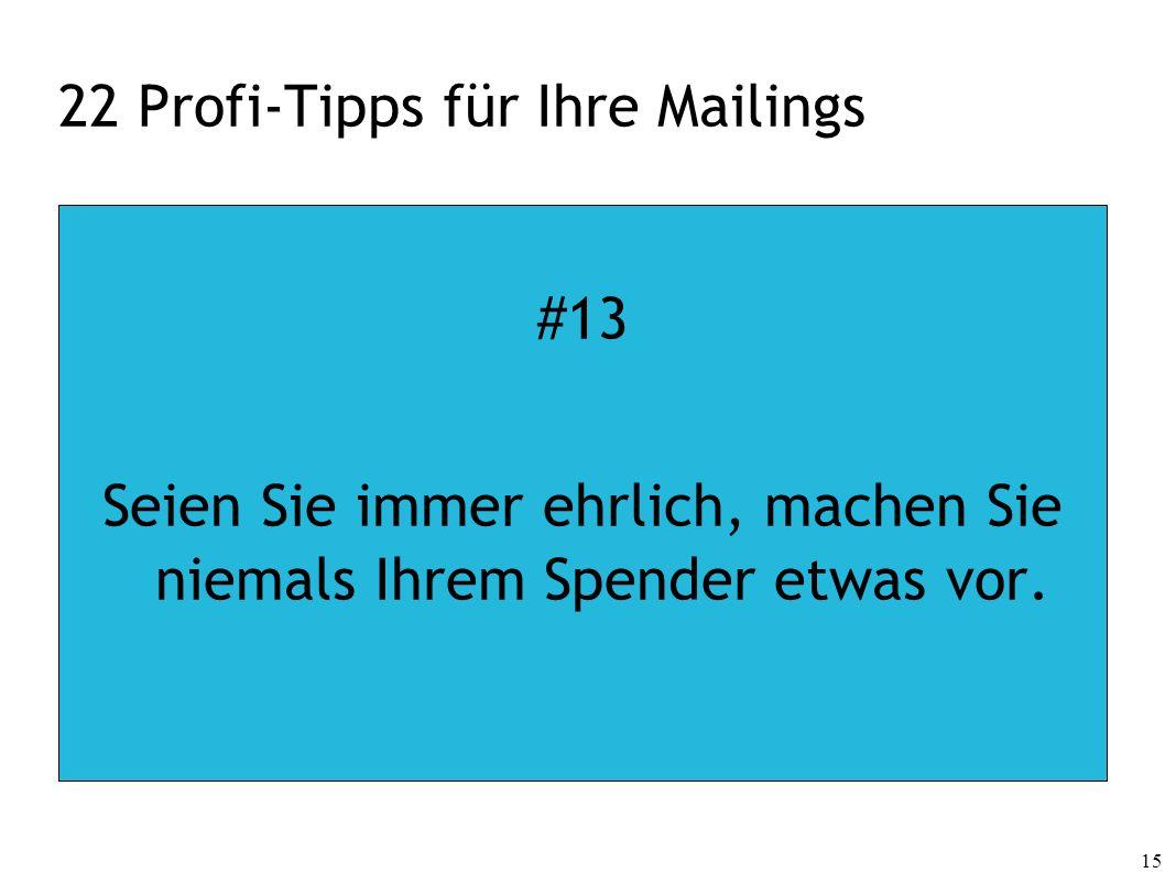 15 22 Profi-Tipps für Ihre Mailings #13 Seien Sie immer ehrlich, machen Sie niemals Ihrem Spender etwas vor.