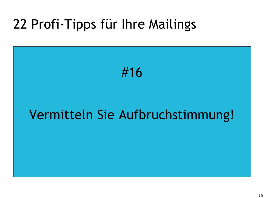 18 22 Profi-Tipps für Ihre Mailings #16 Vermitteln Sie Aufbruchstimmung!