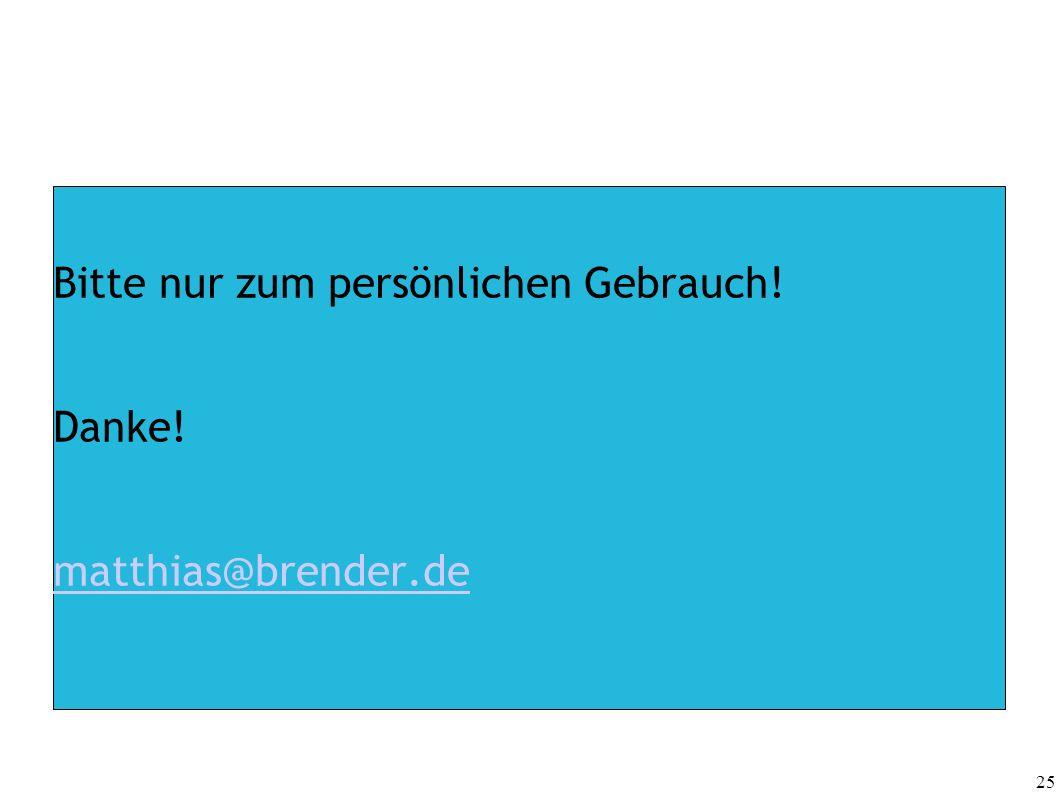 25 Bitte nur zum persönlichen Gebrauch! Danke! matthias@brender.de