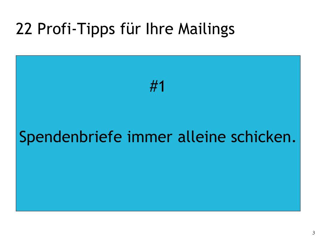3 22 Profi-Tipps für Ihre Mailings #1 Spendenbriefe immer alleine schicken.
