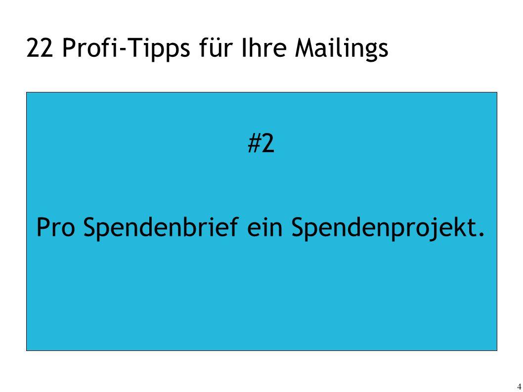4 22 Profi-Tipps für Ihre Mailings #2 Pro Spendenbrief ein Spendenprojekt.