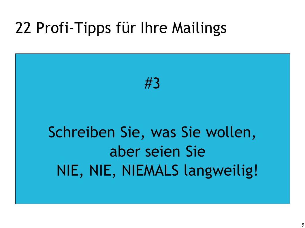 5 22 Profi-Tipps für Ihre Mailings #3 Schreiben Sie, was Sie wollen, aber seien Sie NIE, NIE, NIEMALS langweilig!