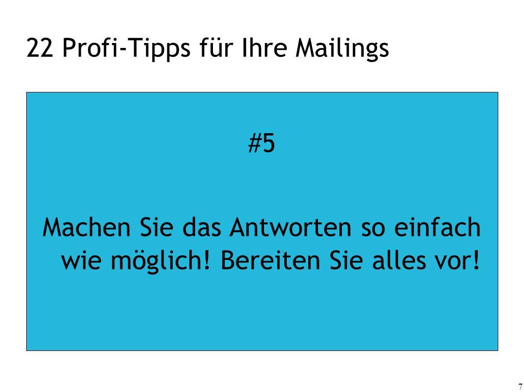 7 22 Profi-Tipps für Ihre Mailings #5 Machen Sie das Antworten so einfach wie möglich! Bereiten Sie alles vor!
