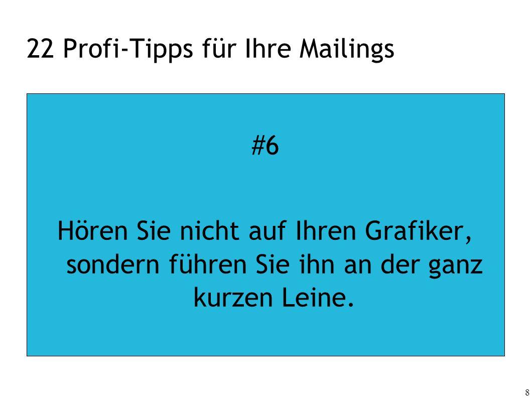 8 22 Profi-Tipps für Ihre Mailings #6 Hören Sie nicht auf Ihren Grafiker, sondern führen Sie ihn an der ganz kurzen Leine.
