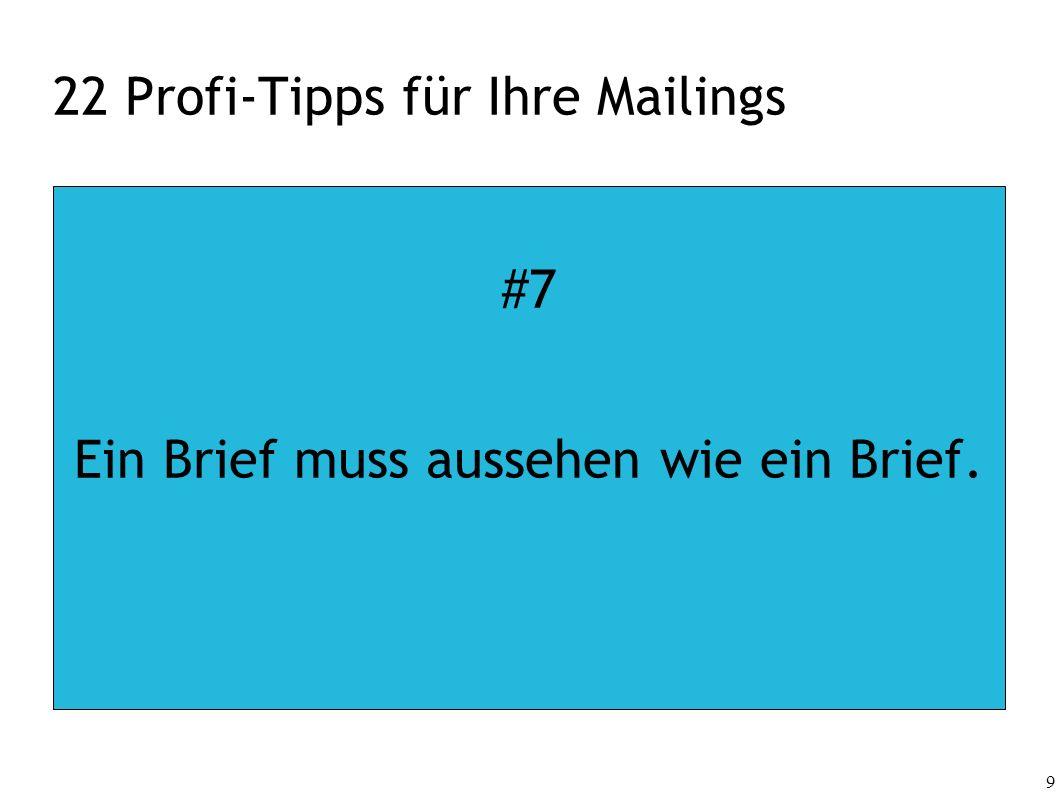 9 22 Profi-Tipps für Ihre Mailings #7 Ein Brief muss aussehen wie ein Brief.