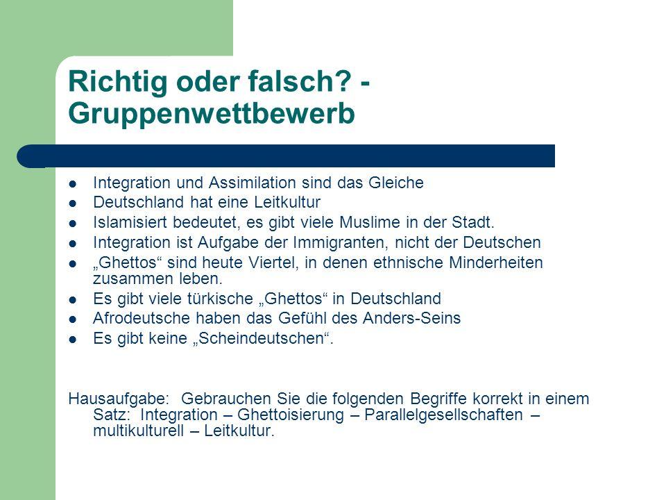 Richtig oder falsch? - Gruppenwettbewerb Integration und Assimilation sind das Gleiche Deutschland hat eine Leitkultur Islamisiert bedeutet, es gibt v