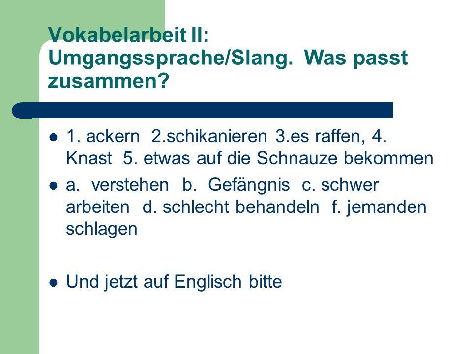 Vokabelarbeit II: Umgangssprache/Slang.Was passt zusammen.