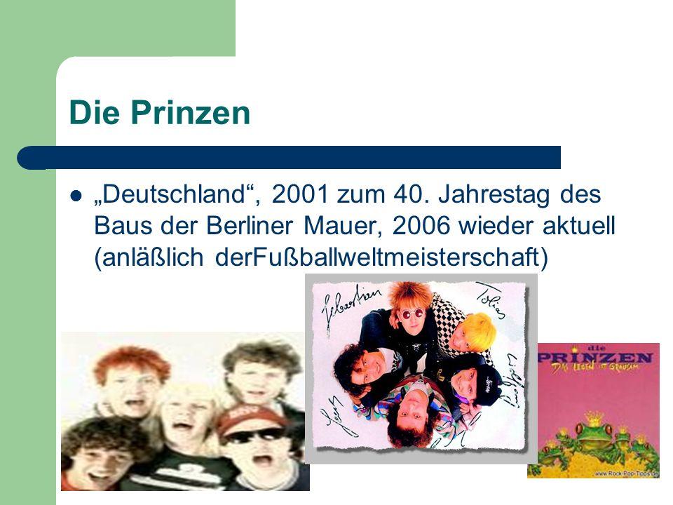 Die Prinzen Deutschland, 2001 zum 40. Jahrestag des Baus der Berliner Mauer, 2006 wieder aktuell (anläßlich derFußballweltmeisterschaft)