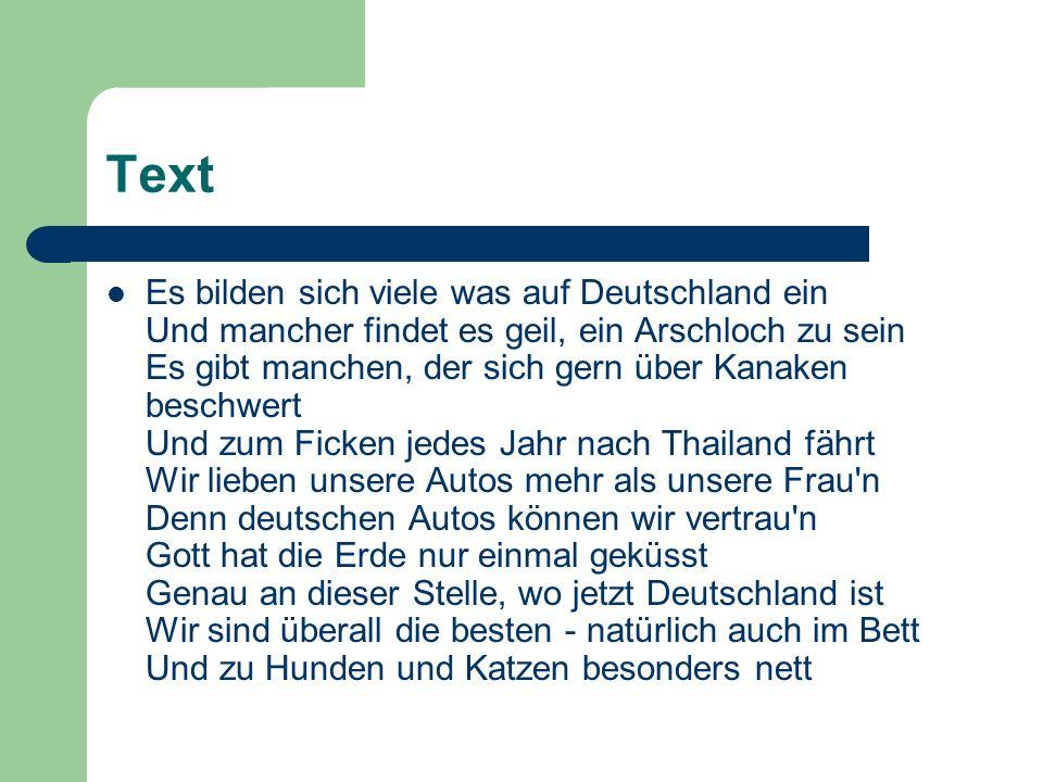 Text Es bilden sich viele was auf Deutschland ein Und mancher findet es geil, ein Arschloch zu sein Es gibt manchen, der sich gern über Kanaken beschw