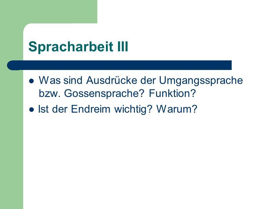 Spracharbeit III Was sind Ausdrücke der Umgangssprache bzw. Gossensprache? Funktion? Ist der Endreim wichtig? Warum?